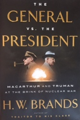 the-general-vs-the-president-macauthur-and-truman-at-the-brink-of-nuclear-war-by-h-w-brands
